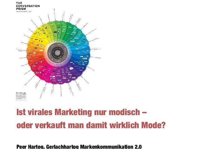 Ist virales Marketing nur modisch –oder verkauft man damit wirklich Mode?Peer Hartog, Gerlachhartog Markenkommunikation 2.0