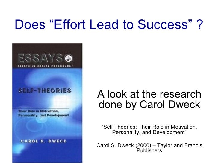 "Does ""Effort Lead to Success"" ? A look at the research done by Carol Dweck "" Self Theories: Their Role in Motivation, Pers..."