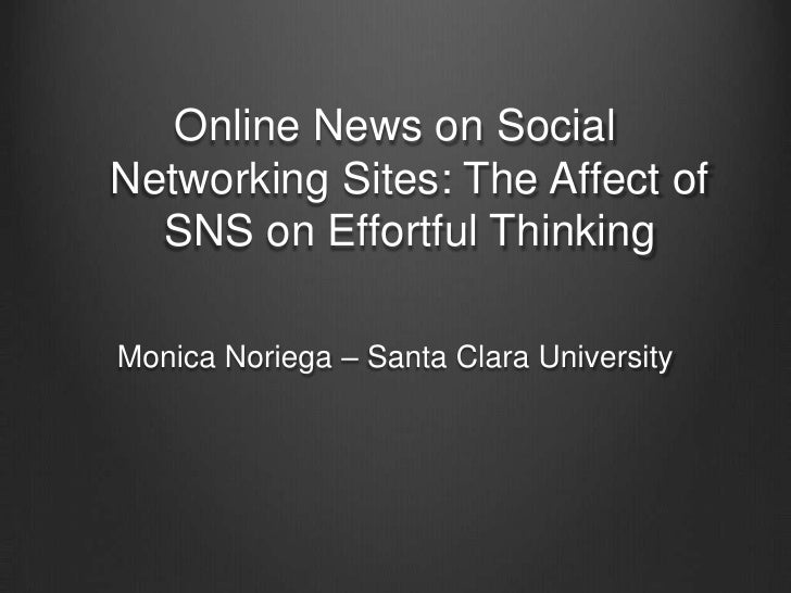 Online News on SocialNetworking Sites: The Affect of  SNS on Effortful ThinkingMonica Noriega – Santa Clara University