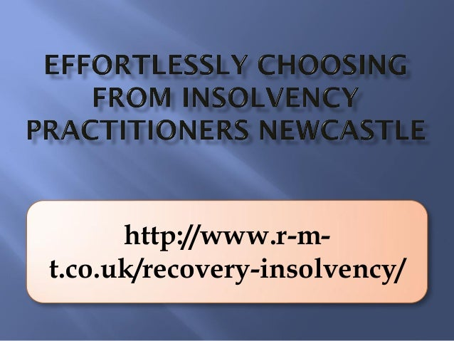 Effortlessly choosing from insolvency practitioners newcastle ppt