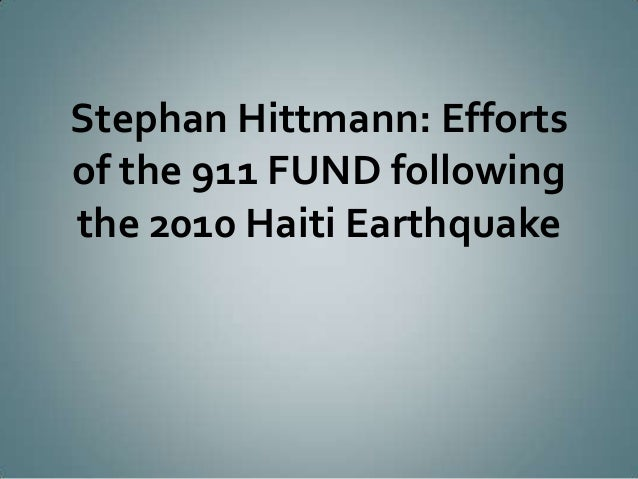 Stephan Hittmann: Effortsof the 911 FUND followingthe 2010 Haiti Earthquake