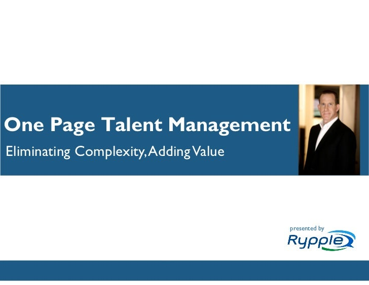 One Page Talent ManagementEliminating Complexity, Adding Value                                        presented by        ...