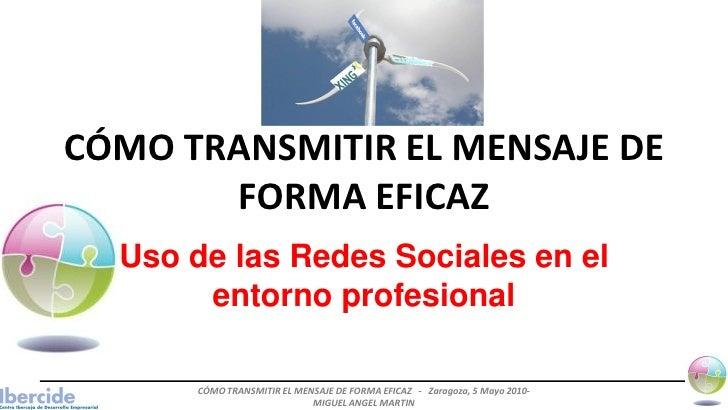 CÓMO TRANSMITIR EL MENSAJE DE        FORMA EFICAZ   Uso de las Redes Sociales en el        entorno profesional        CÓMO...