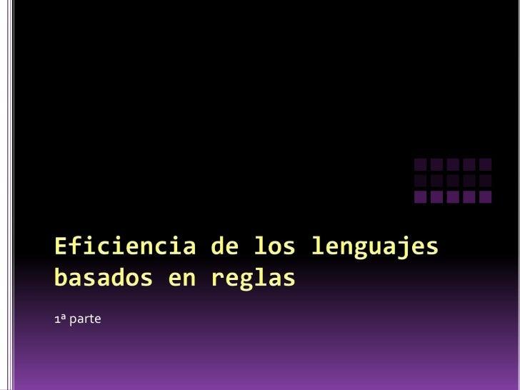 Eficiencia de los lenguajes basados en reglas<br />1ª parte<br />