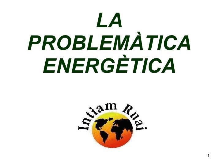 LA PROBLEMÀTICA ENERGÈTICA
