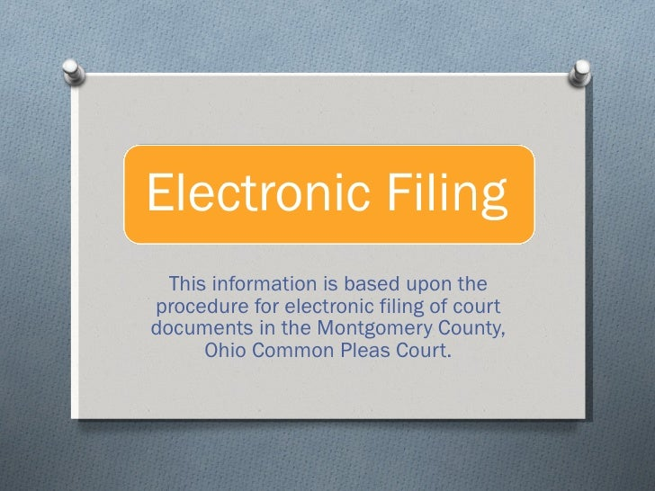 This information is based upon the procedure for electronic filing of court documents in the Montgomery County, Ohio Commo...