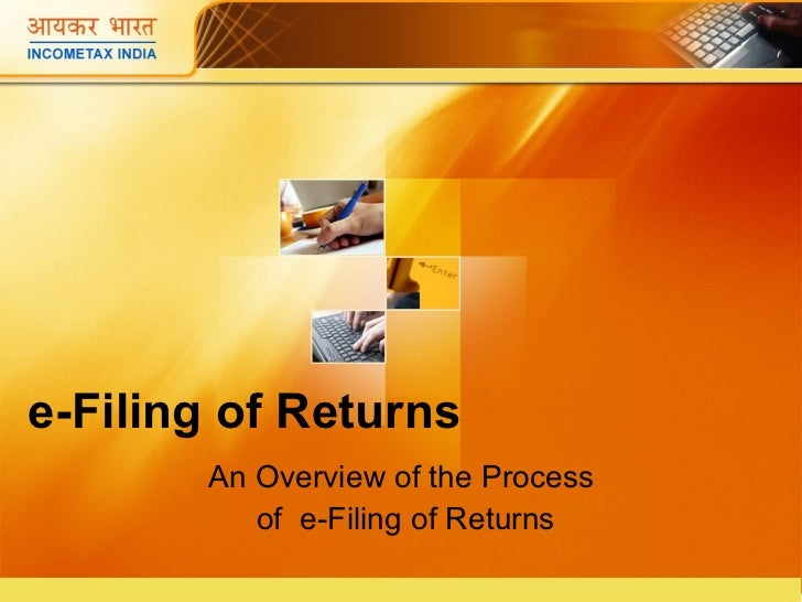 e-Filing of Returns An Overview of the Process  of  e-Filing of Returns