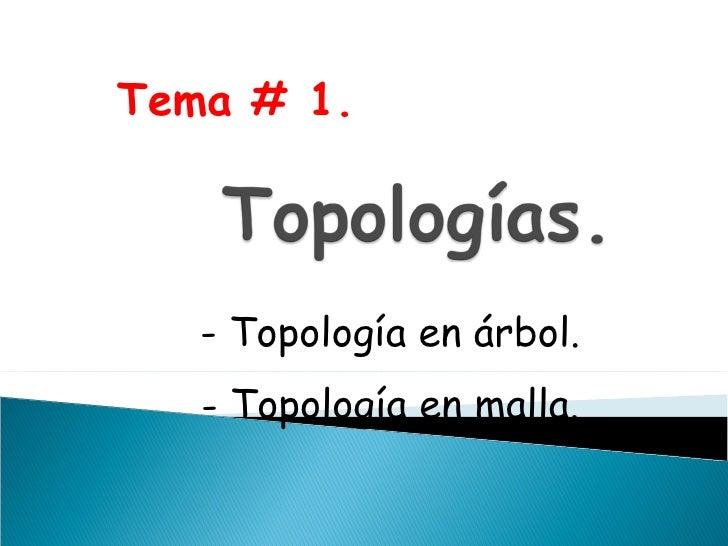 Tema # 1. <ul><li>Topología en árbol. </li></ul><ul><li>Topología en malla. </li></ul>