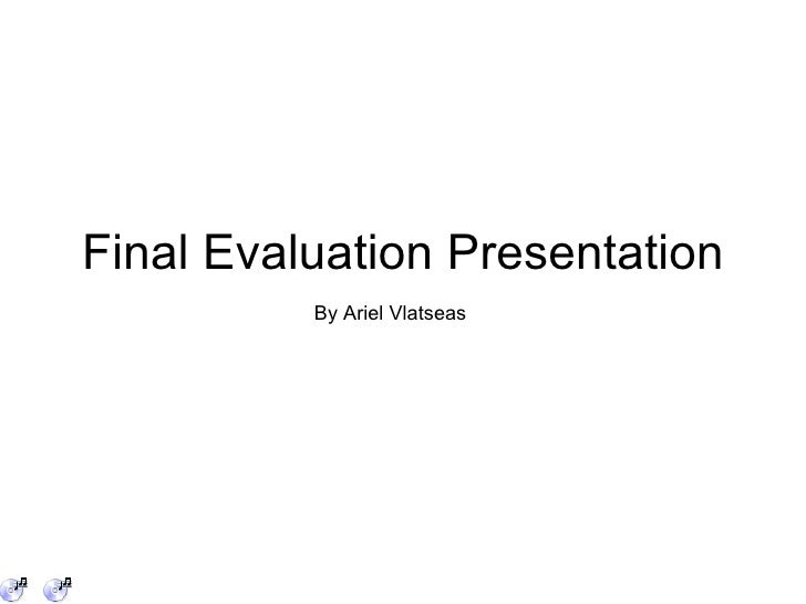 Final Evaluation Presentation By Ariel Vlatseas