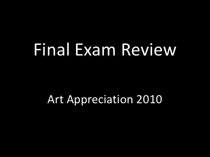 Final Exam Review<br />Art Appreciation 2010<br />