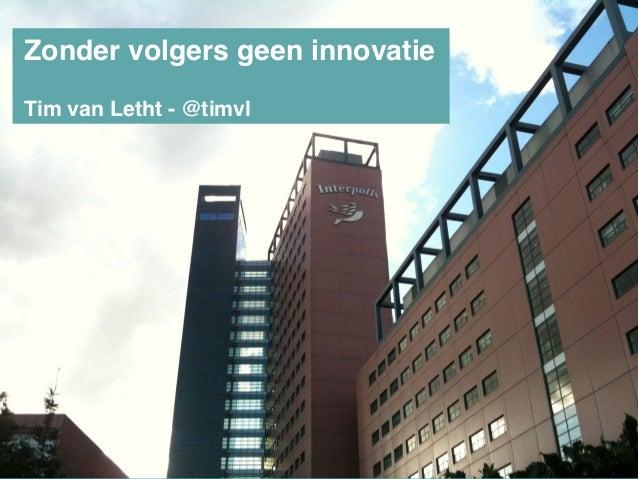 Zonder volgers geen innovatie!!Tim van Letht - @timvl!                           Interpolis. Glashelder!