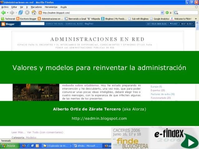 Valores y modelos para reinventar la administración           Alberto Ortiz de Zárate Tercero (aka Alorza)                ...