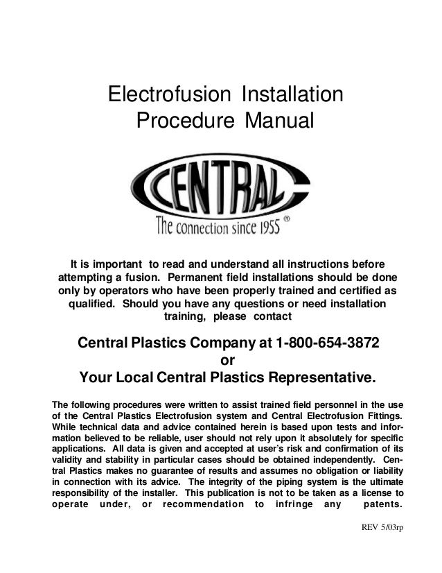Electrofusion Installation Procedure Manual It is important to read and understand all instructions before attempting a fu...