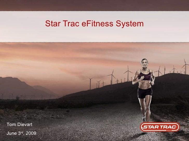 Star Trac eFitness System Tom Dievart June 3 rd , 2009