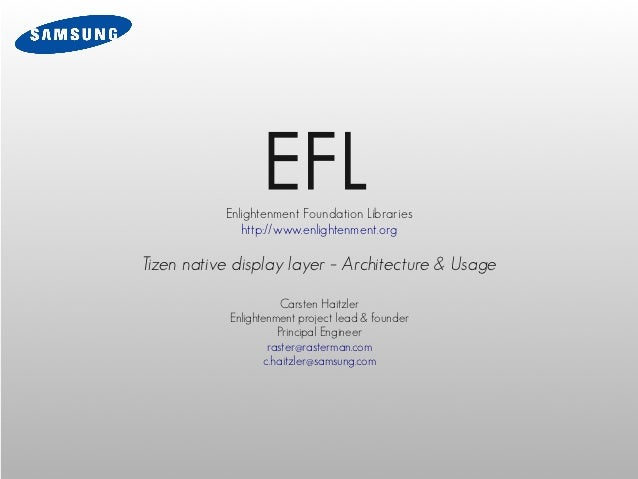 EFL           Enlightenment Foundation Libraries              http://www.enlightenment.orgTizen native display layer – Arc...