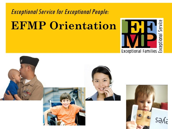 Exceptional Service for Exceptional People:EFMP Orientation                                              1