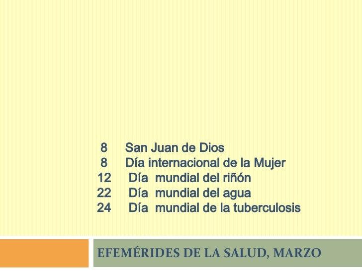 8    San Juan de Dios8    Día internacional de la Mujer12   Día mundial del riñón22   Día mundial del agua24   Día mundial...