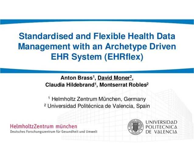 Standardised and Flexible Health Data Management with an Archetype Driven EHR System (EHRflex) Anton Brass1, David Moner2,...