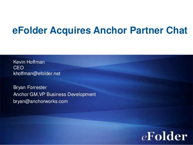eFolder Acquires Anchor Partner Chat Kevin Hoffman CEO khoffman@efolder.net Bryan Forrester Anchor GM,VP Business Developm...