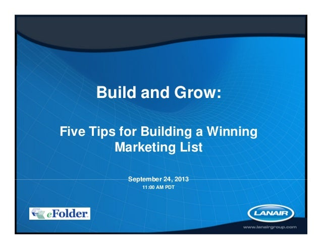 Build and Grow: Five Tips for Building a Winning Marketing List September 24, 2013 11:00 AM PDT