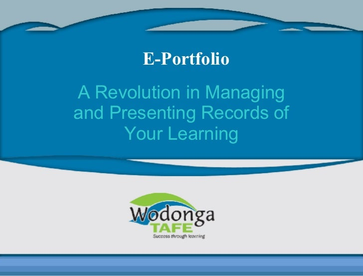 E-Portfolio A Revolution in Managing and Presenting Records of Your Learning