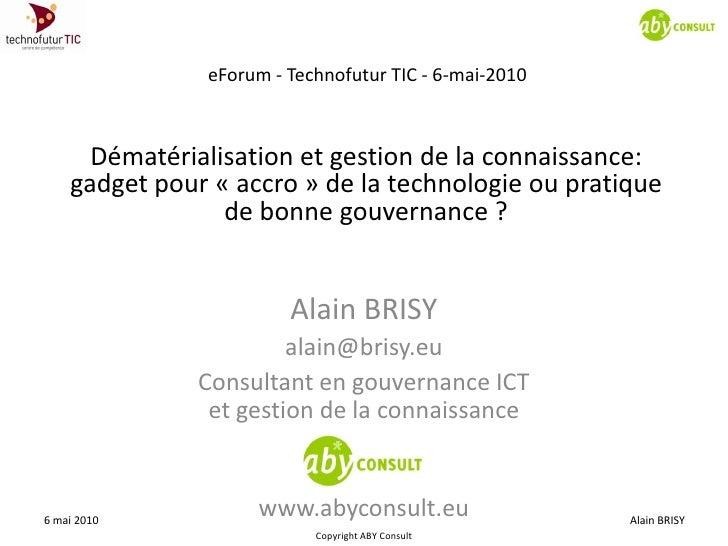 eForum - Technofutur TIC - 6-mai-2010          Dématérialisation et gestion de la connaissance:     gadget pour « accro » ...