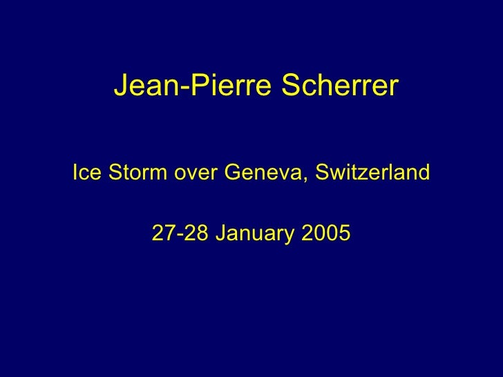 Jean-Pierre Scherrer  Ice Storm over Geneva, Switzerland         27-28 January 2005