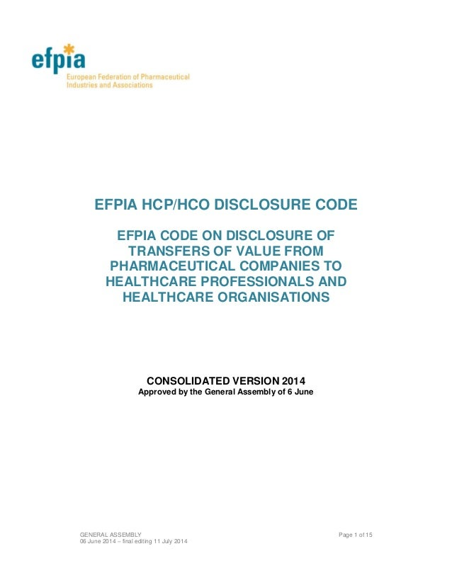 GENERAL ASSEMBLY Page 1 of 15 06 June 2014 – final editing 11 July 2014 EFPIA HCP/HCO DISCLOSURE CODE EFPIA CODE ON DISCLO...