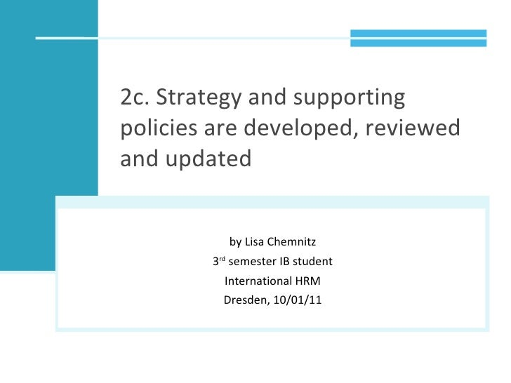 2c. Strategy and supporting policies are developed, reviewed and updated  by Lisa Chemnitz 3 rd  semester IB student Inter...