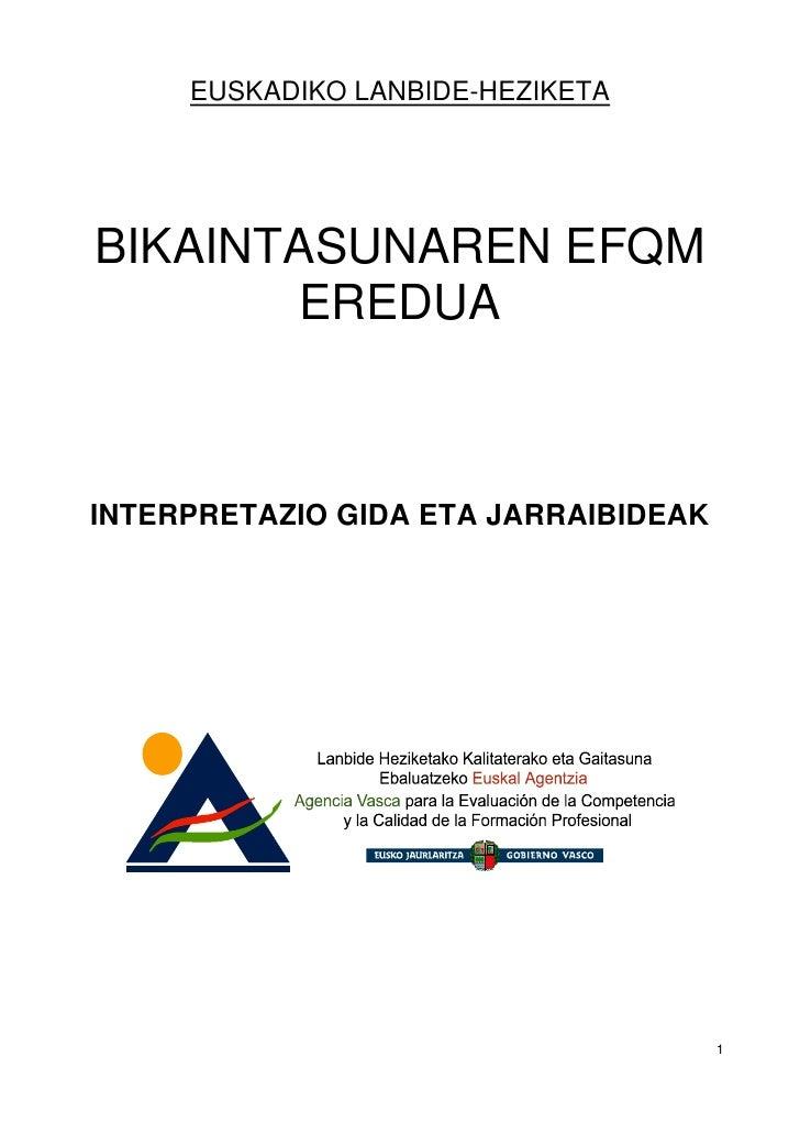 EUSKADIKO LANBIDE-HEZIKETA     BIKAINTASUNAREN EFQM        EREDUA    INTERPRETAZIO GIDA ETA JARRAIBIDEAK                  ...