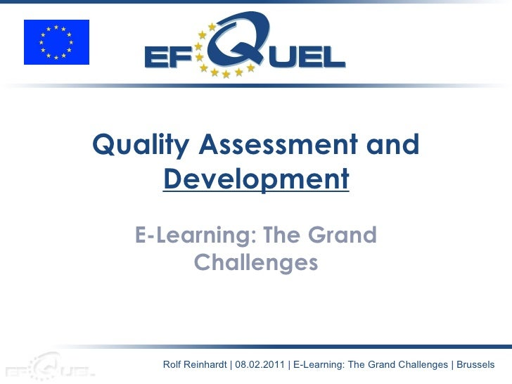 Quality Assessment and  Development E-Learning: The Grand Challenges Rolf Reinhardt | 08.02.2011 | E-Learning: The Grand C...