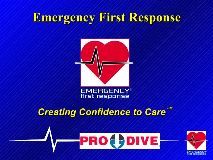 Emergency First Response  Creating Confidence to Care SM