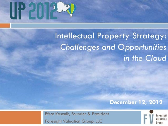 Intellectual Property Strategy:       Challenges and Opportunities                        in the Cloud                    ...