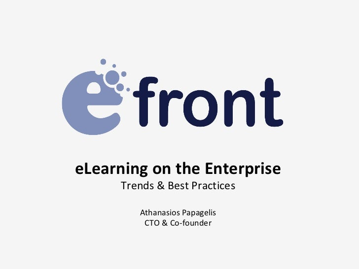 eLearning on the Enterprise Trends & Best Practices Athanasios Papagelis CTO & Co-founder