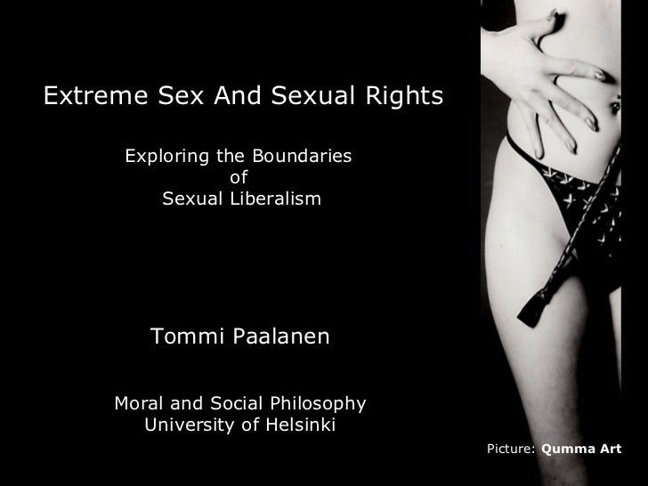 Extreme Sex And Sexual Rights      Exploring the Boundaries                  of          Sexual Liberalism        Tommi Pa...