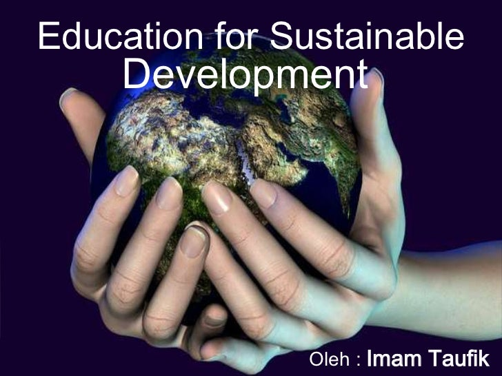 Education for Sustainable<br />Development<br />Oleh : Imam Taufik<br />