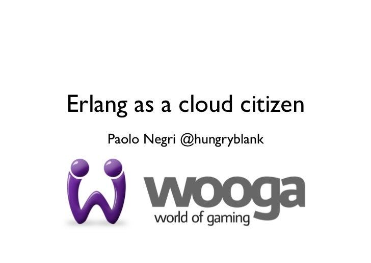 Erlang as a cloud citizen    Paolo Negri @hungryblank