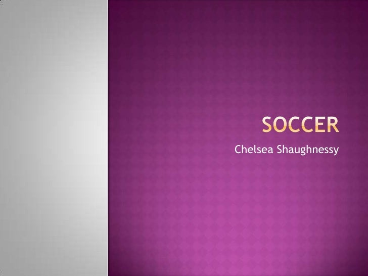 Soccer <br />Chelsea Shaughnessy<br />