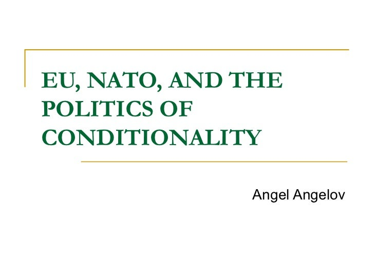 EU, NATO, AND THEPOLITICS OFCONDITIONALITY              Angel Angelov