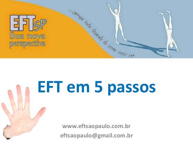 EFT em 5 passos  www.eftsaopaulo.com.br  eftsaopaulo@gmail.com.br