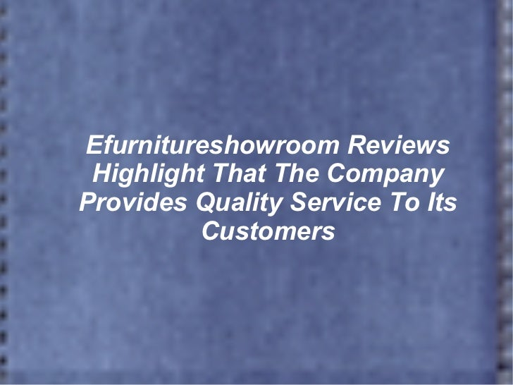 Efurnitureshowroom Reviews Highlight That The Company Provides Quality Service To Its Customers