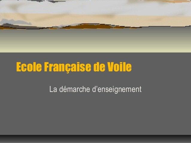 Ecole Française de Voile La démarche d'enseignement