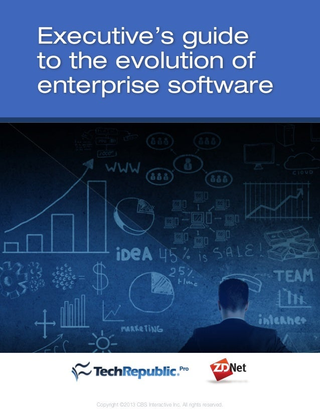Executive's guide to the evolution of enterprise software  Copyright ©2013 CBS Interactive Inc. All rights reserved.