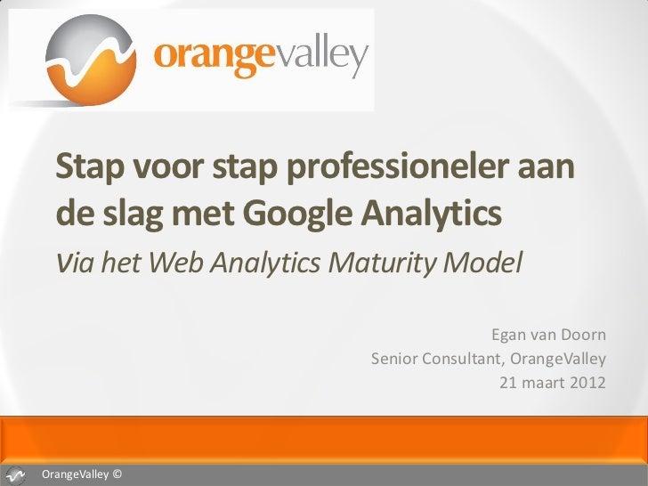 Stap voor stap professioneler aan  de slag met Google Analytics  via het Web Analytics Maturity Model                     ...