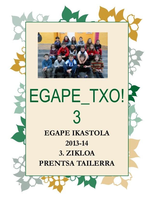 EGAPE_TXO! 3 EGAPE IKASTOLA 2013-14 3. ZIKLOA PRENTSA TAILERRA  1