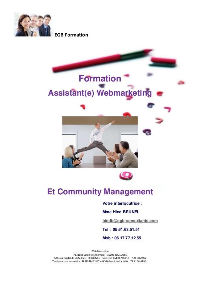 EGB Formation  Formation Assistant(e) Webmarketing  Et Community Management Votre interlocutrice : Mme Hind BRUNEL hindb@e...