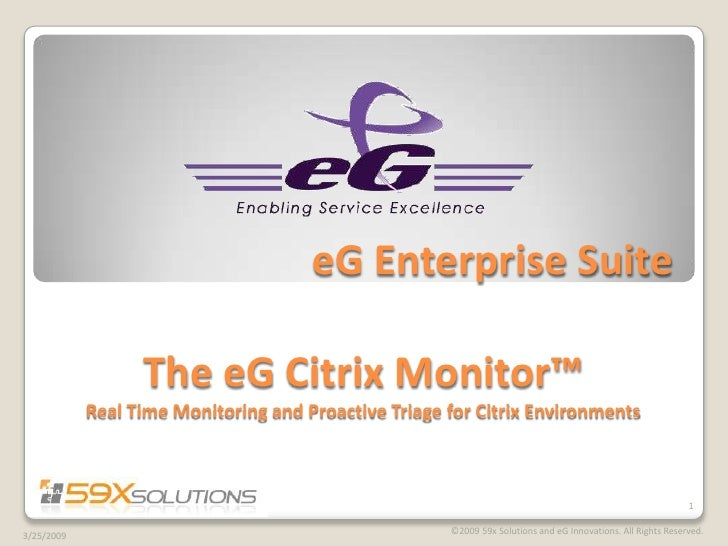 eG Enterprise Suite                    The eG Citrix Monitor™             Real Time Monitoring and Proactive Triage for Ci...