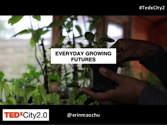 @erinmaochu #TedxCity2