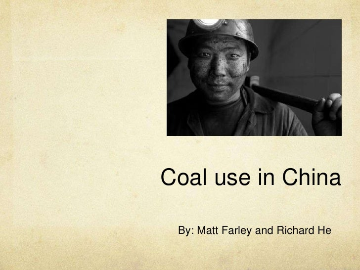 Coal use in China By: Matt Farley and Richard He