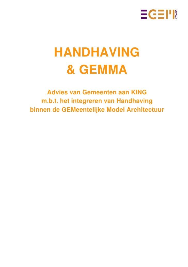 HANDHAVING        & GEMMA     Advies van Gemeenten aan KING    m.b.t. het integreren van Handhavingbinnen de GEMeentelijke...